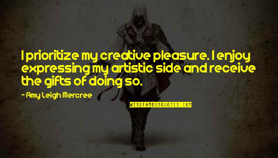 Inspirational Tumblr Quotes By Amy Leigh Mercree: I prioritize my creative pleasure. I enjoy expressing
