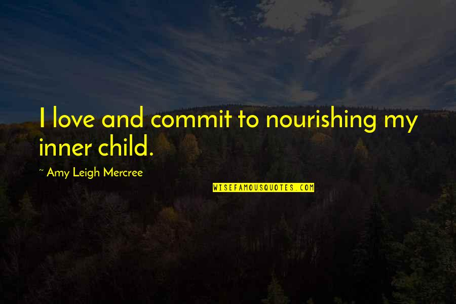 Inspirational Tumblr Quotes By Amy Leigh Mercree: I love and commit to nourishing my inner