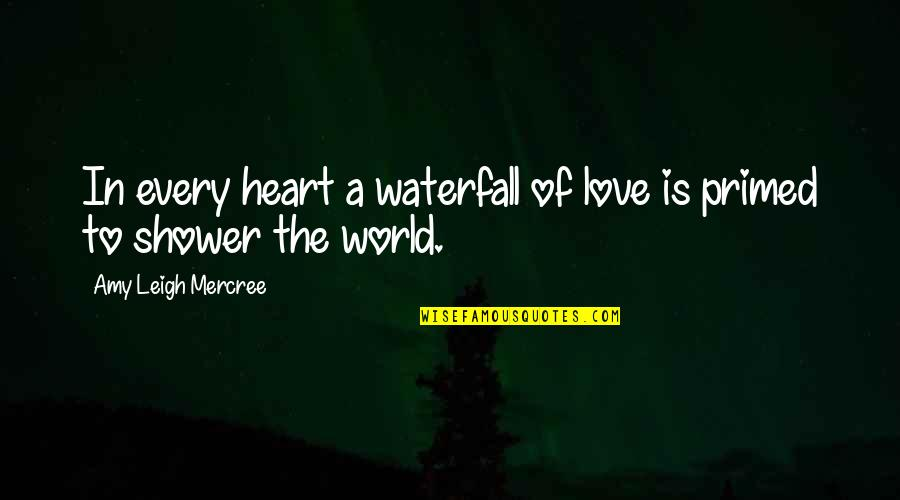 Inspirational Tumblr Quotes By Amy Leigh Mercree: In every heart a waterfall of love is