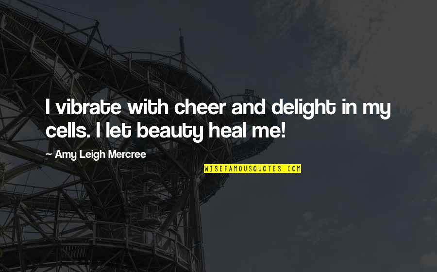 Inspirational Tumblr Quotes By Amy Leigh Mercree: I vibrate with cheer and delight in my