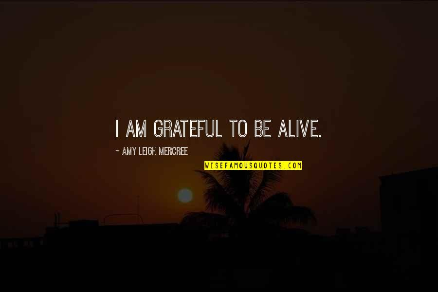 Inspirational Tumblr Quotes By Amy Leigh Mercree: I am grateful to be alive.
