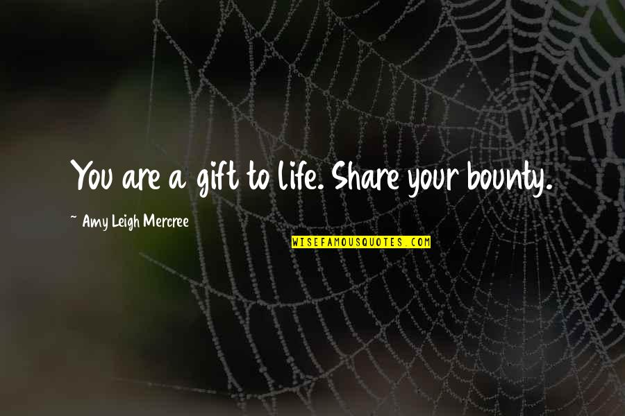 Inspirational Tumblr Quotes By Amy Leigh Mercree: You are a gift to life. Share your
