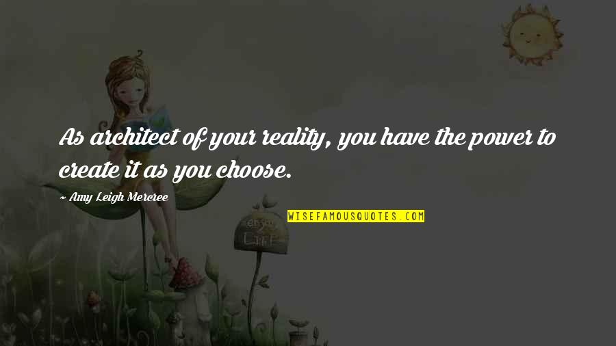 Inspirational Tumblr Quotes By Amy Leigh Mercree: As architect of your reality, you have the