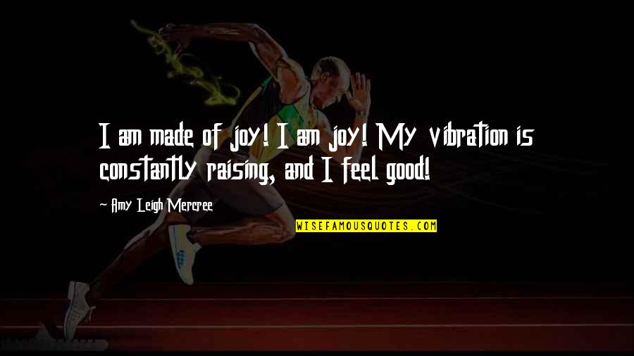Inspirational Tumblr Quotes By Amy Leigh Mercree: I am made of joy! I am joy!
