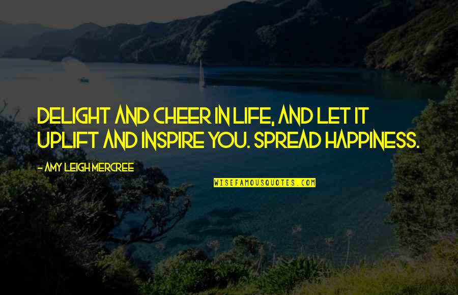 Inspirational Tumblr Quotes By Amy Leigh Mercree: Delight and cheer in life, and let it