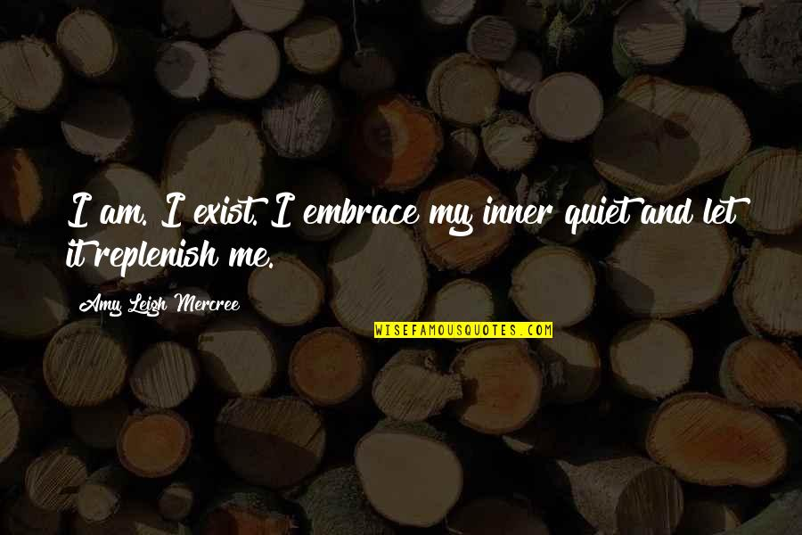 Inspirational Tumblr Quotes By Amy Leigh Mercree: I am. I exist. I embrace my inner