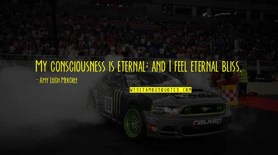 Inspirational Tumblr Quotes By Amy Leigh Mercree: My consciousness is eternal; and I feel eternal
