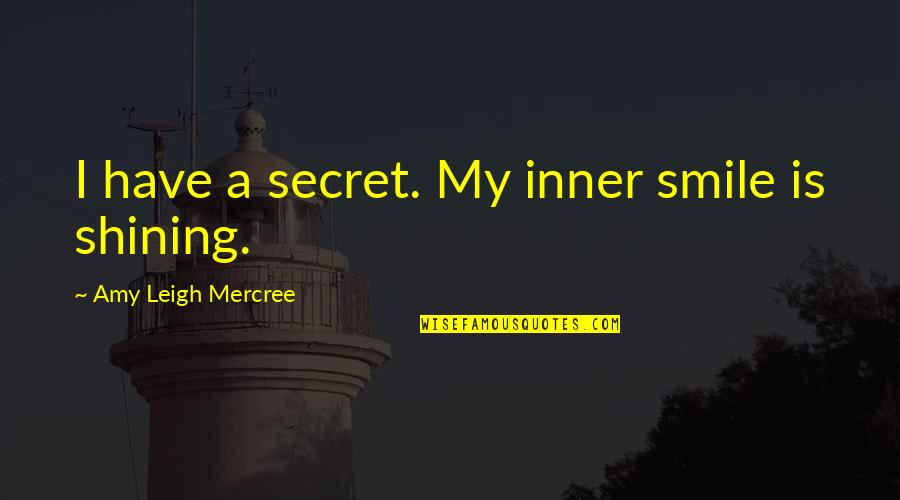 Inspirational Tumblr Quotes By Amy Leigh Mercree: I have a secret. My inner smile is