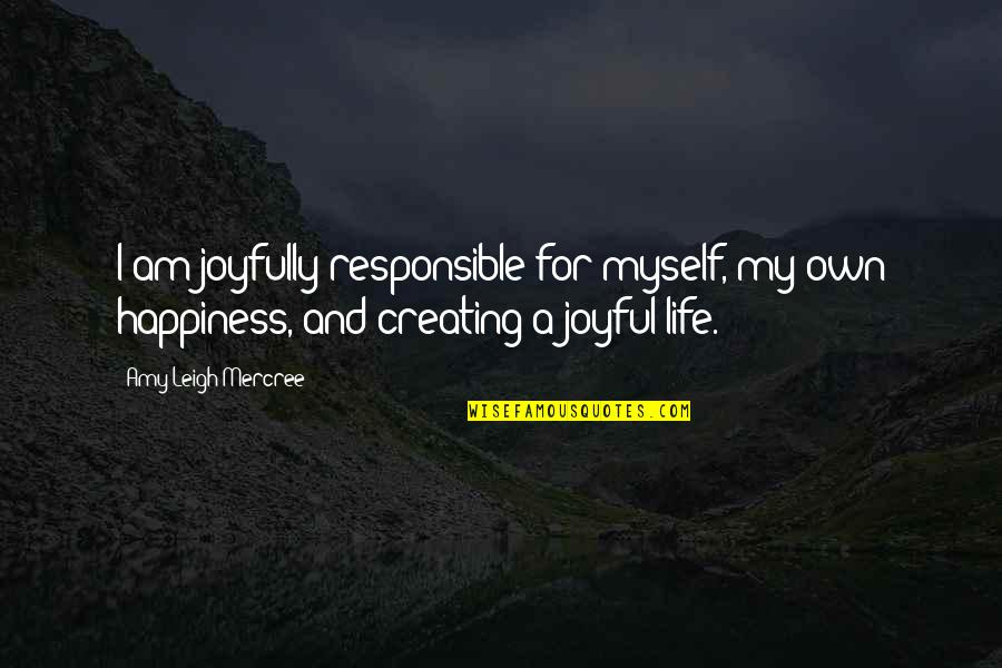 Inspirational Tumblr Quotes By Amy Leigh Mercree: I am joyfully responsible for myself, my own