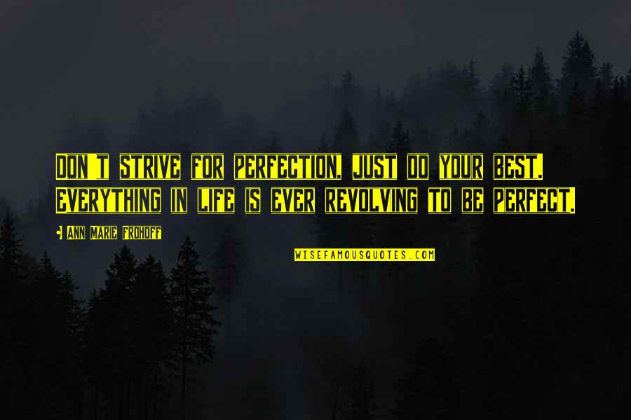 Inspirational Tumblr Quotes By Ann Marie Frohoff: Don't strive for perfection, just do your best.