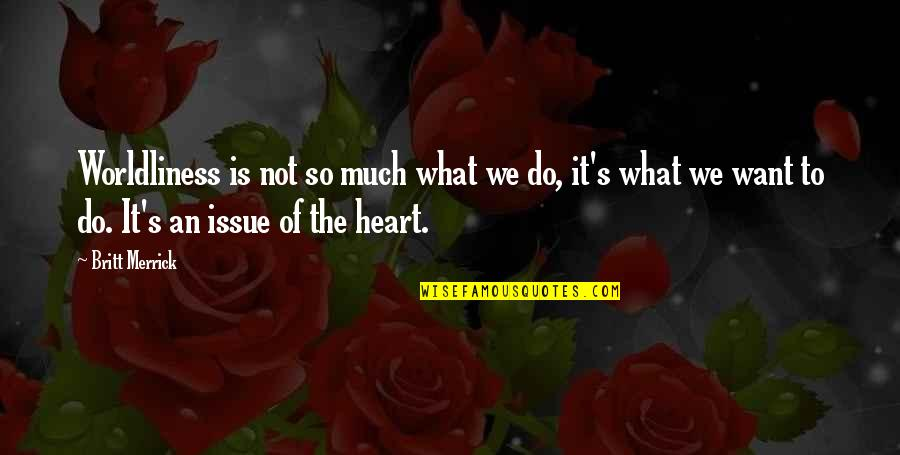 Inspirational We Heart It Quotes By Britt Merrick: Worldliness is not so much what we do,