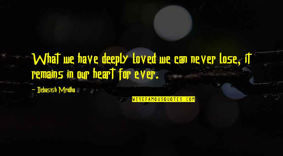 Inspirational We Heart It Quotes By Debasish Mridha: What we have deeply loved we can never