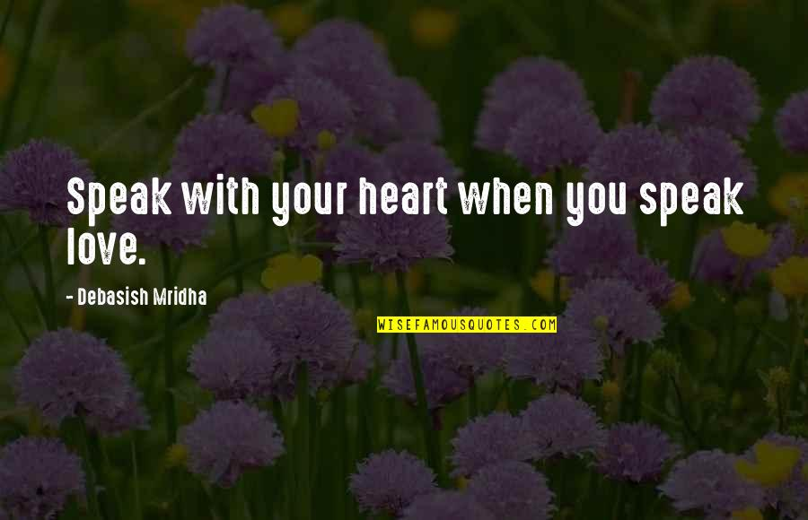 Inspirational We Heart It Quotes By Debasish Mridha: Speak with your heart when you speak love.