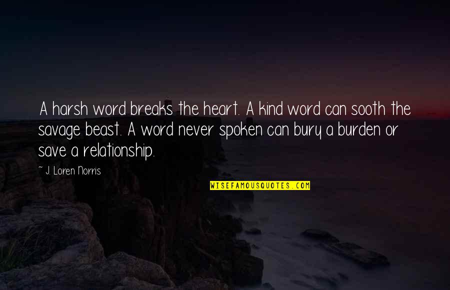 Inspirational We Heart It Quotes By J. Loren Norris: A harsh word breaks the heart. A kind