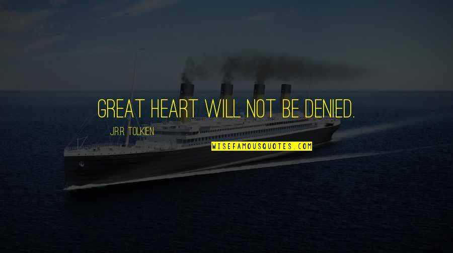 Inspirational We Heart It Quotes By J.R.R. Tolkien: Great heart will not be denied.
