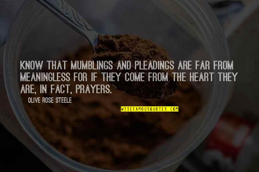 Inspirational We Heart It Quotes By Olive Rose Steele: Know that mumblings and pleadings are far from