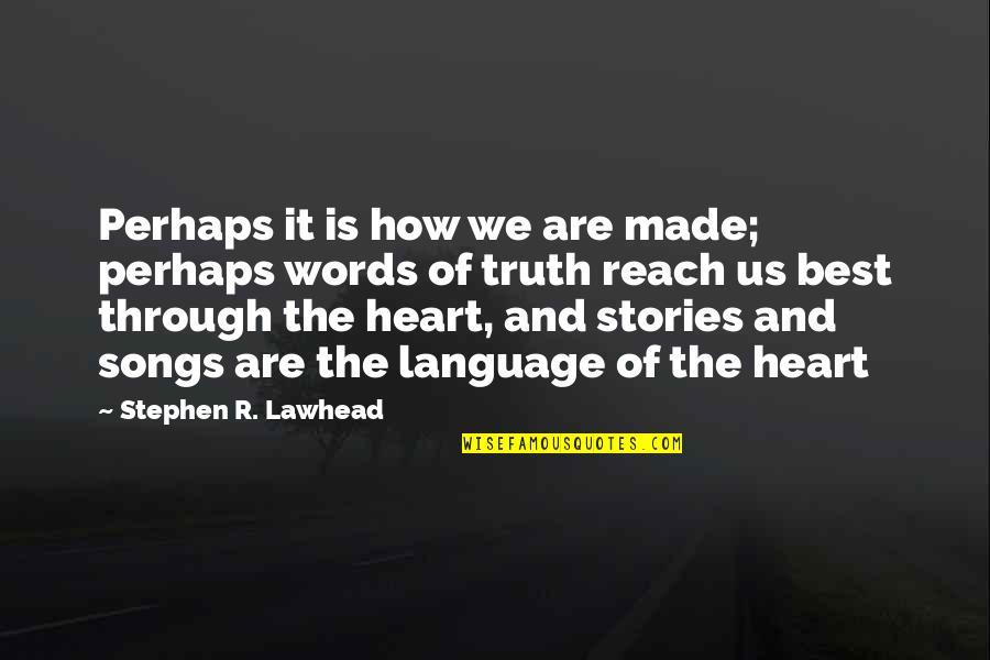 Inspirational We Heart It Quotes By Stephen R. Lawhead: Perhaps it is how we are made; perhaps