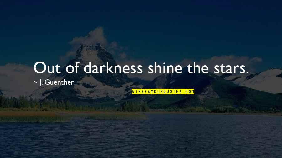 Inspirationation Quotes By J. Guenther: Out of darkness shine the stars.