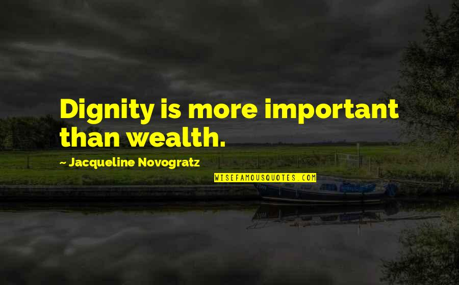 Inspirationation Quotes By Jacqueline Novogratz: Dignity is more important than wealth.