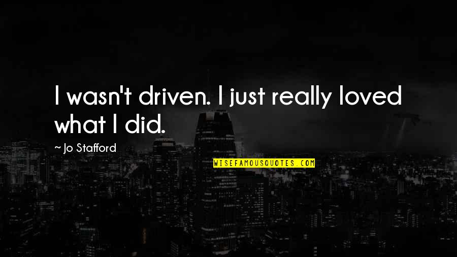 Inspirationation Quotes By Jo Stafford: I wasn't driven. I just really loved what