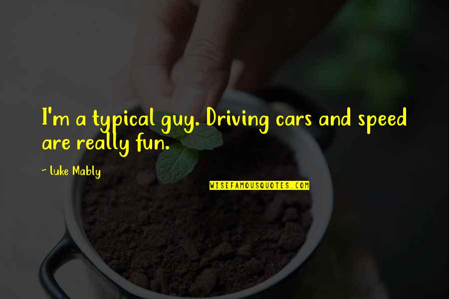 Inspirationation Quotes By Luke Mably: I'm a typical guy. Driving cars and speed