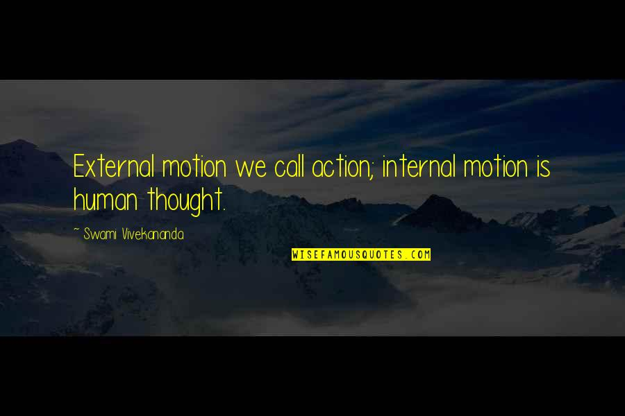 Inspirationation Quotes By Swami Vivekananda: External motion we call action; internal motion is
