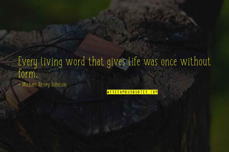 Inspirations In Life Quotes By Michael Bassey Johnson: Every living word that gives life was once