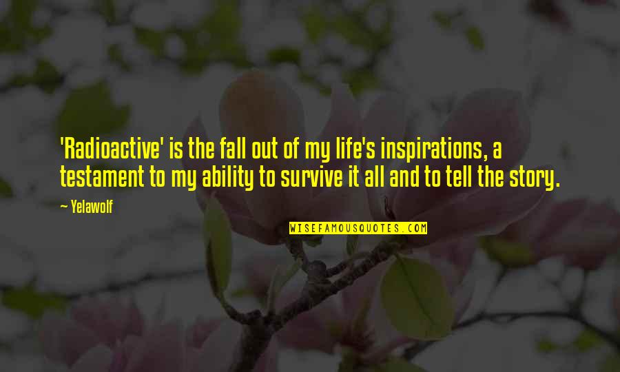 Inspirations In Life Quotes By Yelawolf: 'Radioactive' is the fall out of my life's