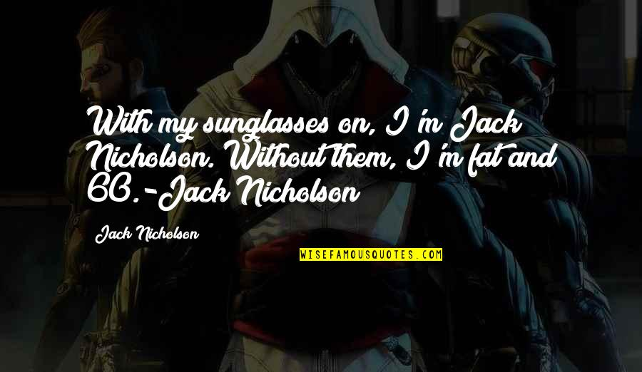 Inspire Aced Quotes By Jack Nicholson: With my sunglasses on, I'm Jack Nicholson. Without