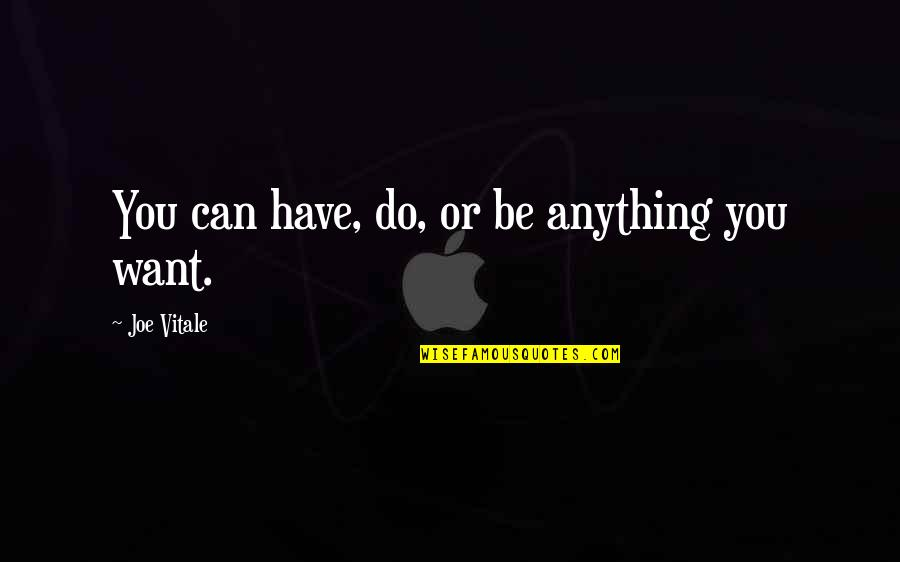 Inspire Aced Quotes By Joe Vitale: You can have, do, or be anything you
