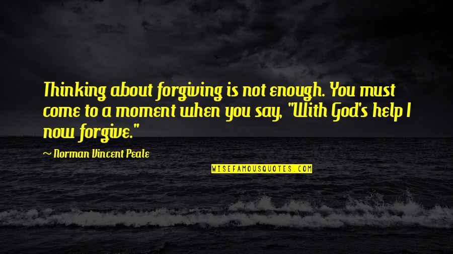 Inspire Aced Quotes By Norman Vincent Peale: Thinking about forgiving is not enough. You must