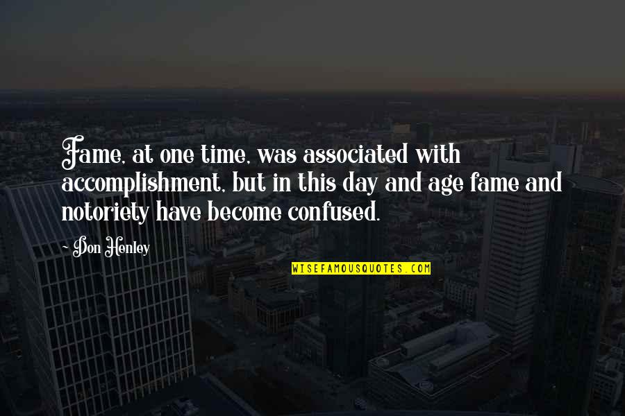 Inspire Me Quotes Quotes By Don Henley: Fame, at one time, was associated with accomplishment,