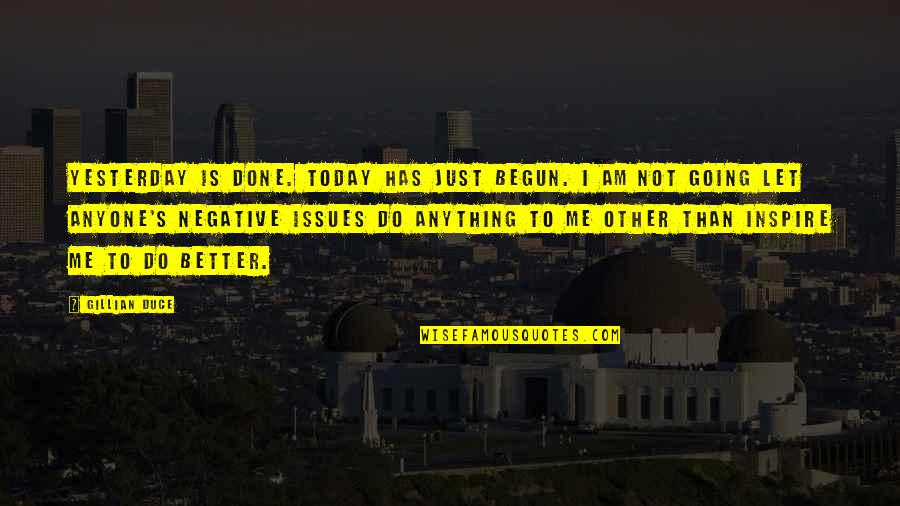 Inspire Me Quotes Quotes By Gillian Duce: Yesterday is done. Today has just begun. I