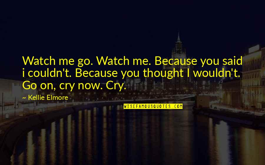 Inspire Me Quotes Quotes By Kellie Elmore: Watch me go. Watch me. Because you said