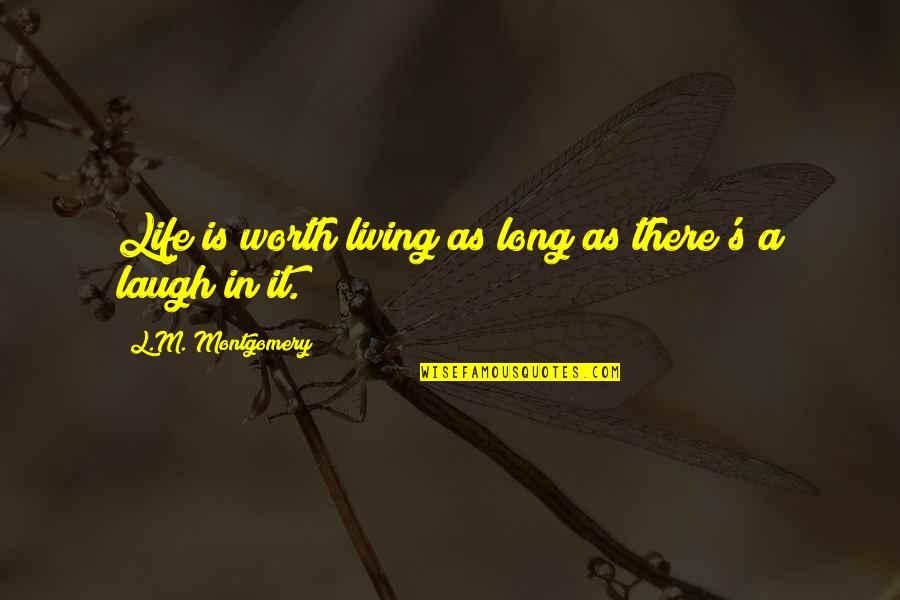 Inspire Me Quotes Quotes By L.M. Montgomery: Life is worth living as long as there's