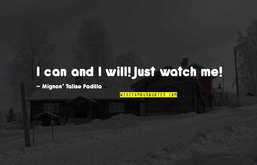 Inspire Me Quotes Quotes By Mignon' Talise Padilla: I can and I will! Just watch me!