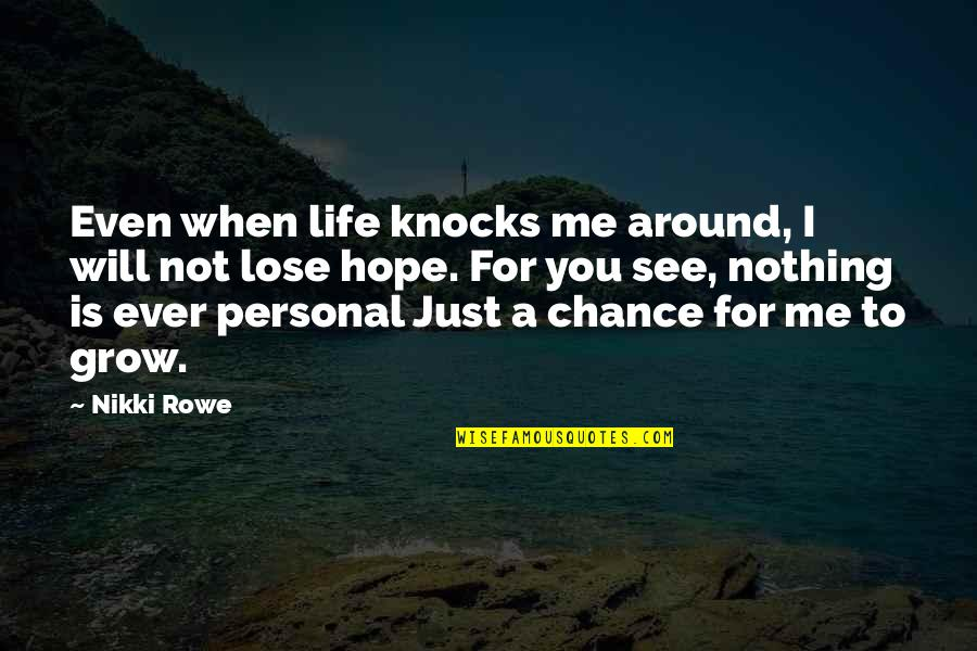 Inspire Me Quotes Quotes By Nikki Rowe: Even when life knocks me around, I will