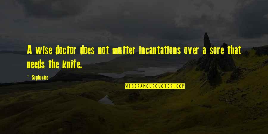 Inspire Me Quotes Quotes By Sophocles: A wise doctor does not mutter incantations over