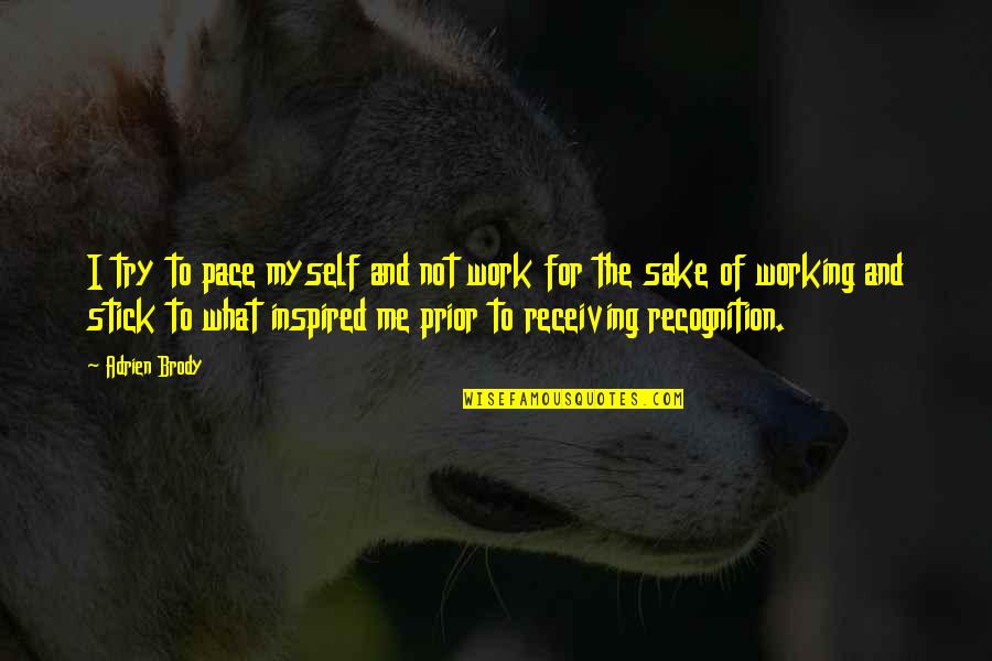 Inspired To Work Quotes By Adrien Brody: I try to pace myself and not work