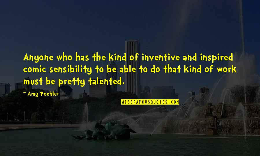 Inspired To Work Quotes By Amy Poehler: Anyone who has the kind of inventive and