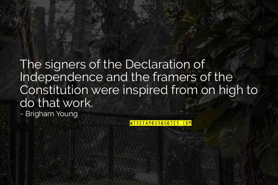 Inspired To Work Quotes By Brigham Young: The signers of the Declaration of Independence and