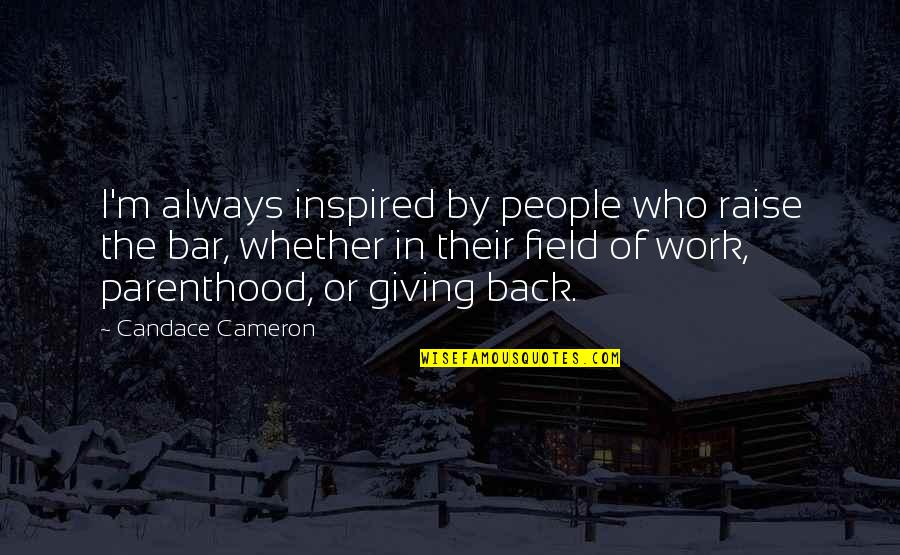 Inspired To Work Quotes By Candace Cameron: I'm always inspired by people who raise the