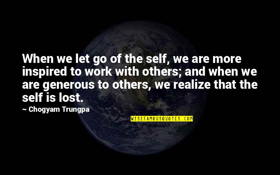 Inspired To Work Quotes By Chogyam Trungpa: When we let go of the self, we