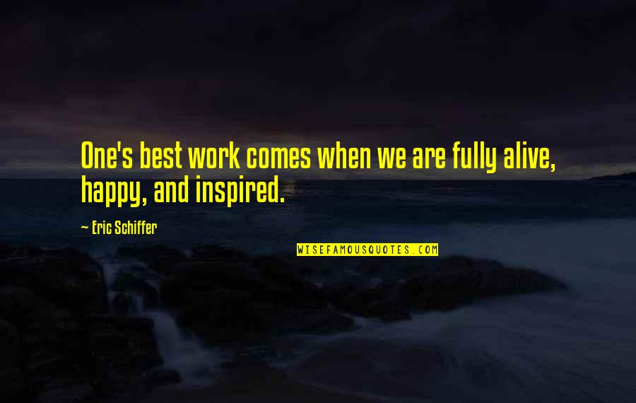 Inspired To Work Quotes By Eric Schiffer: One's best work comes when we are fully