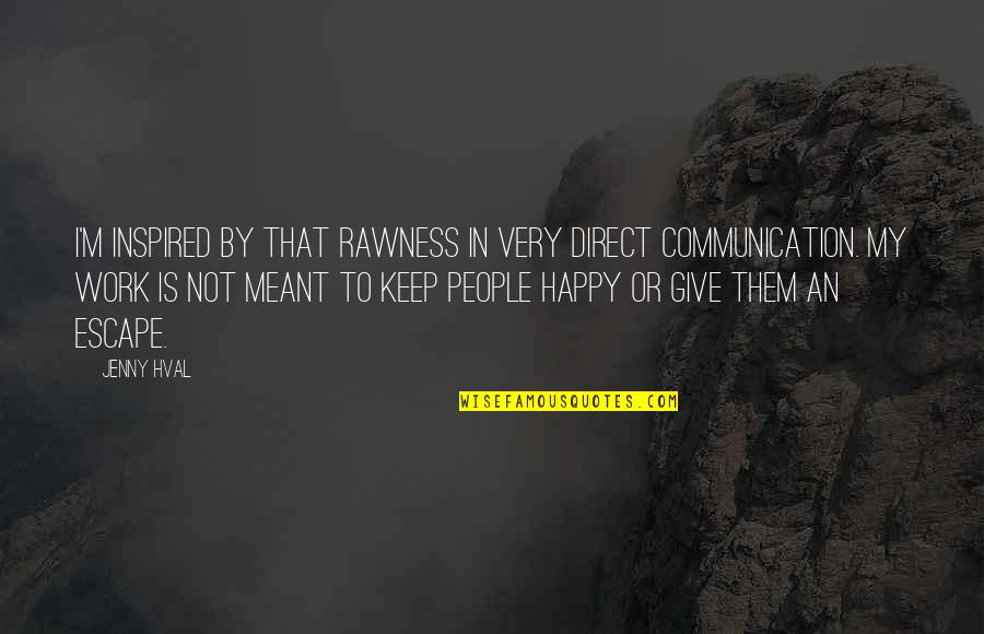 Inspired To Work Quotes By Jenny Hval: I'm inspired by that rawness in very direct