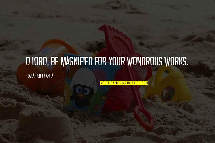 Inspired To Work Quotes By Lailah Gifty Akita: O Lord, be magnified for your wondrous works.