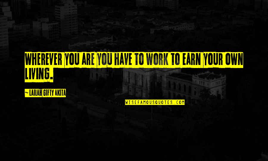 Inspired To Work Quotes By Lailah Gifty Akita: Wherever you are you have to work to