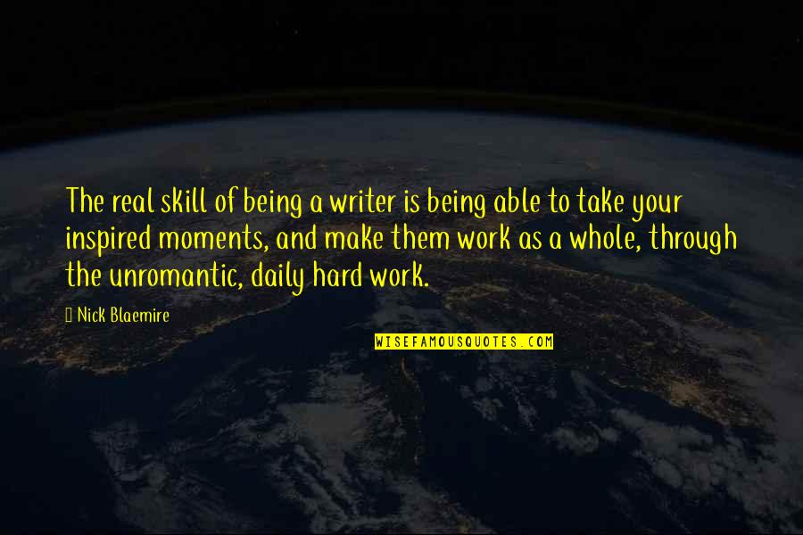 Inspired To Work Quotes By Nick Blaemire: The real skill of being a writer is