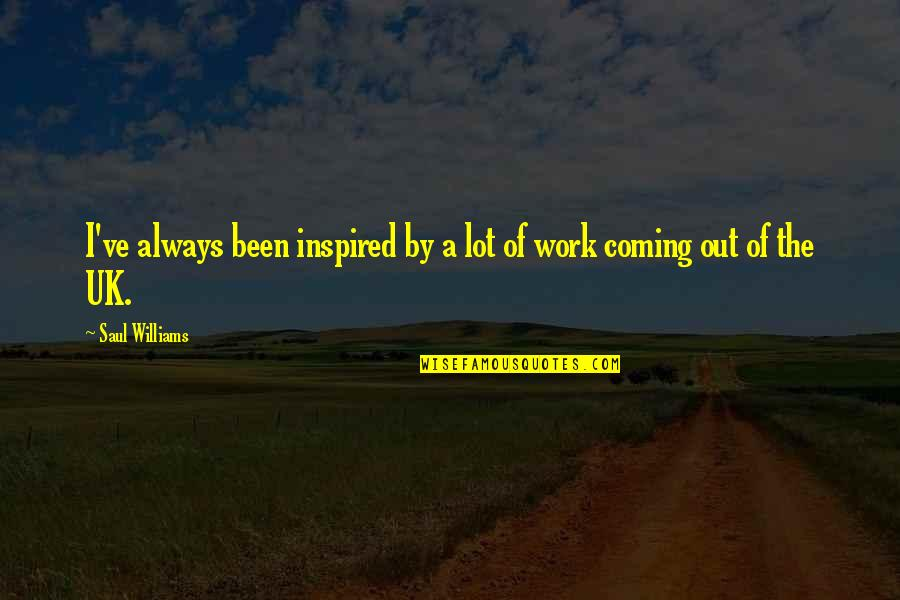 Inspired To Work Quotes By Saul Williams: I've always been inspired by a lot of