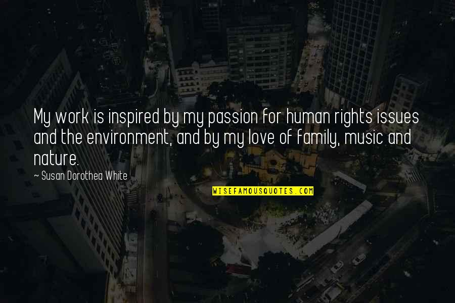 Inspired To Work Quotes By Susan Dorothea White: My work is inspired by my passion for